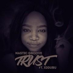 Nastic Groove - Trust (Thabang Phaleng's Conjuring Mix) Ft. Xigubu
